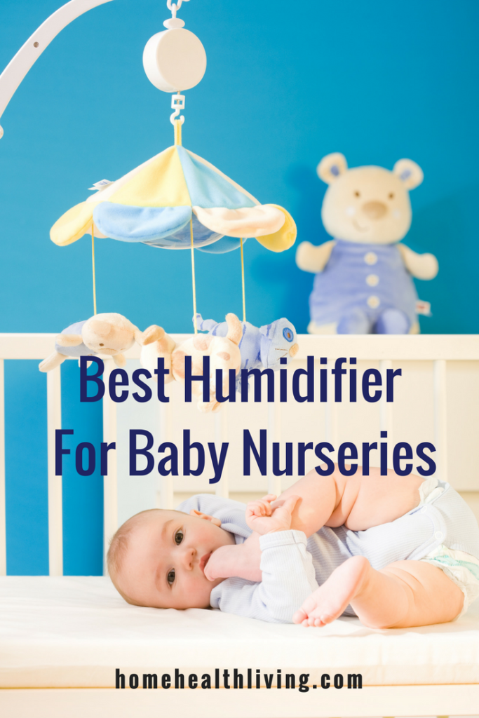 Best Humidifier For Baby Nurseries 2018 | Home Health Living