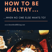 how to be healthy when no one else wants to