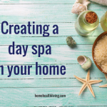 Pamper Yourself: Creating A Day Spa In Your Home