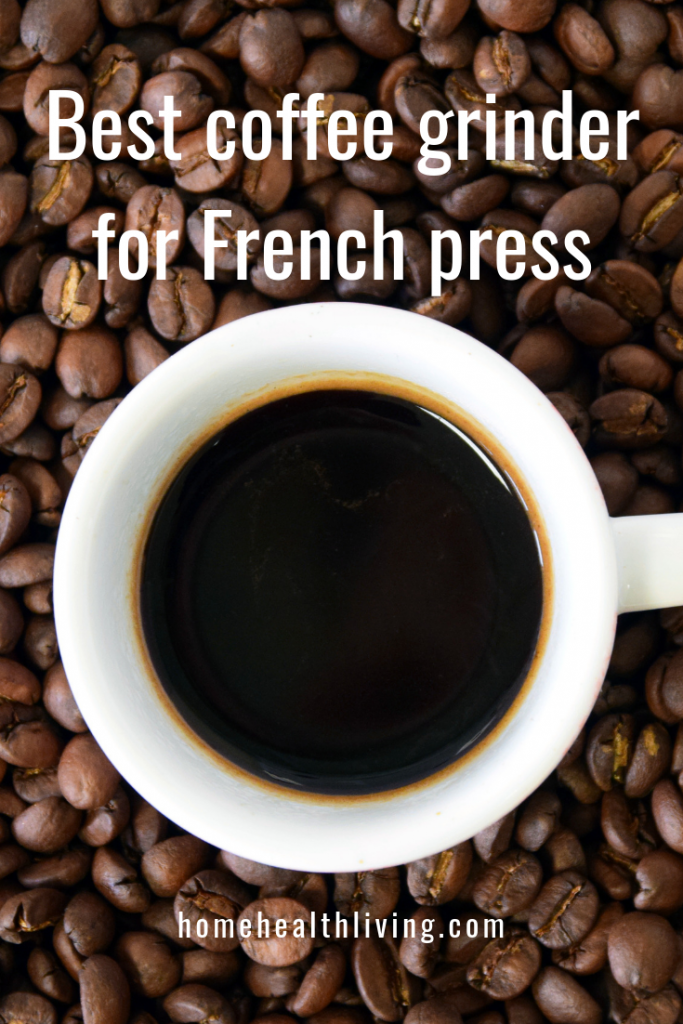 Best Coffee Grinder For French Press Coffee 2019 Home