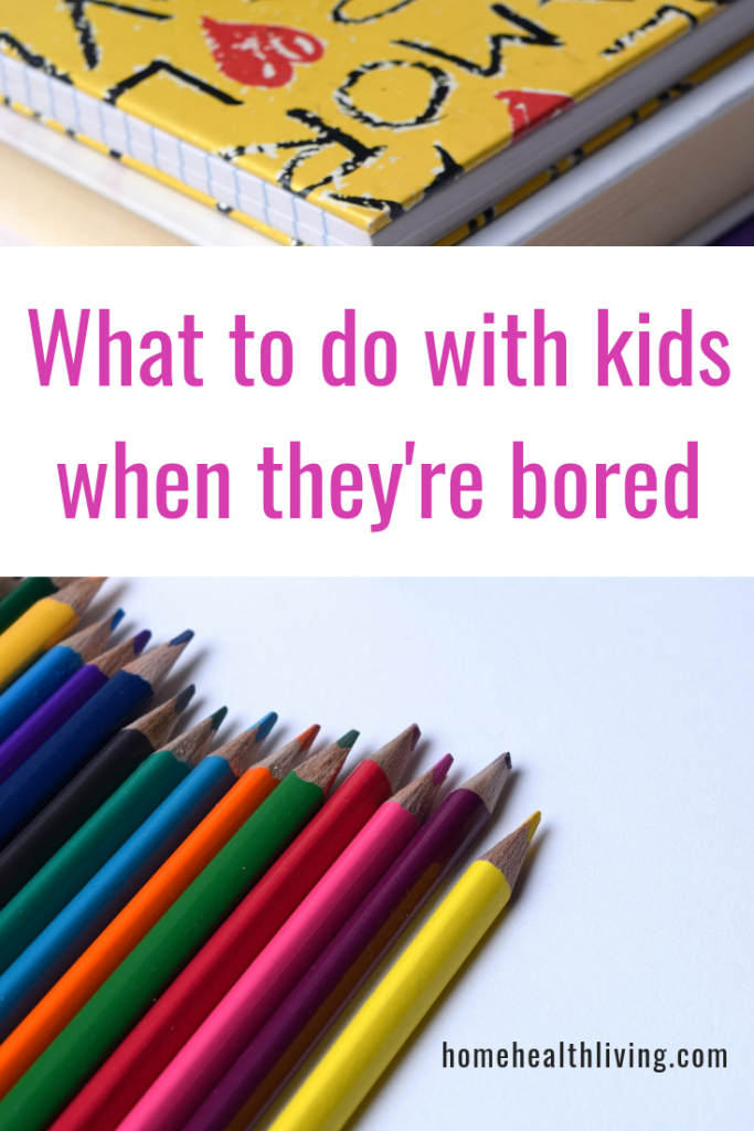 what to do with kids when they're bored